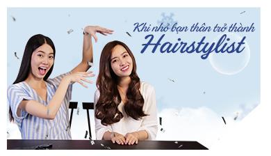 KHI BFF BỖNG DƯNG TRỞ THÀNH HAIRSTYLIST