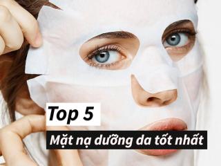 Top 5 mặt nạ dưỡng da tốt nhất bạn nhất định phải đắp thử 1 lần trong đời
