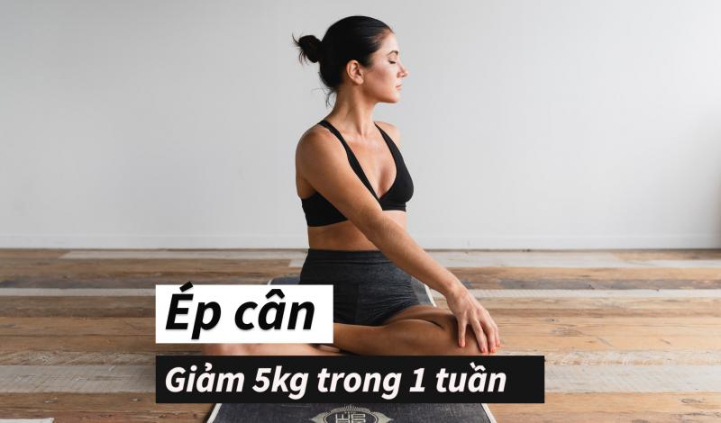 Cách giảm cân 1 tuần 5kg: Thực đơn và tập thể dục an toàn, hiệu quả