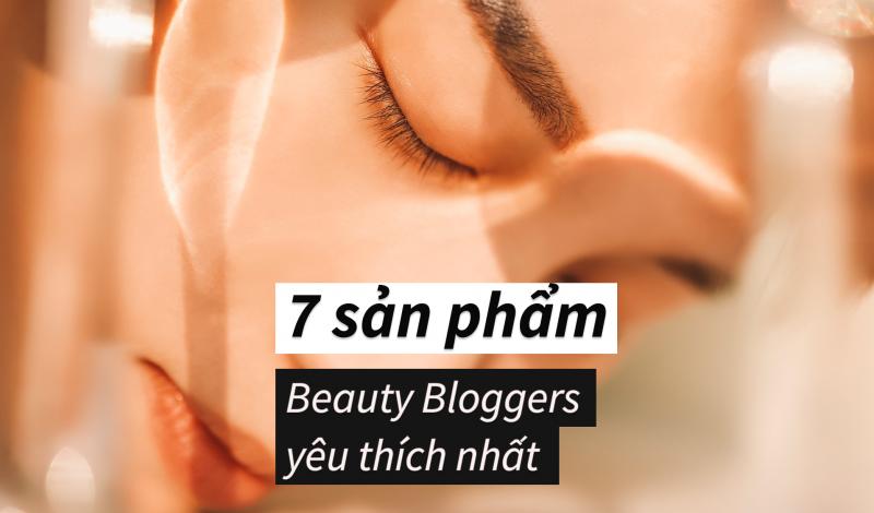 TOP 7 Thương hiệu Mỹ phẩm tốt được Beauty Blogger khuyên dùng nhất 2021