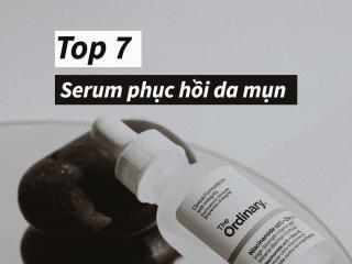 Top 7 serum trị mụn tốt và phục hồi da mụn nhanh chóng