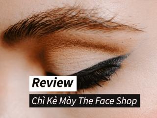 Chì kẻ mày The Face Shop chi tiết nhất có tốt không? Review chi tiết nhất