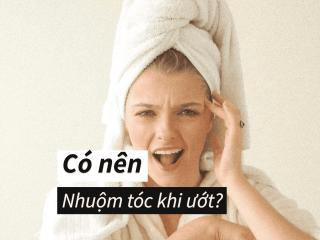 Nhuộm tóc khi tóc còn ướt sẽ mang lại những tác động gì đến tóc của bạn?