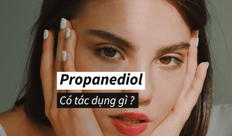 Propanediol là gì? Có tác dụng như thế nào trong mỹ phẩm?