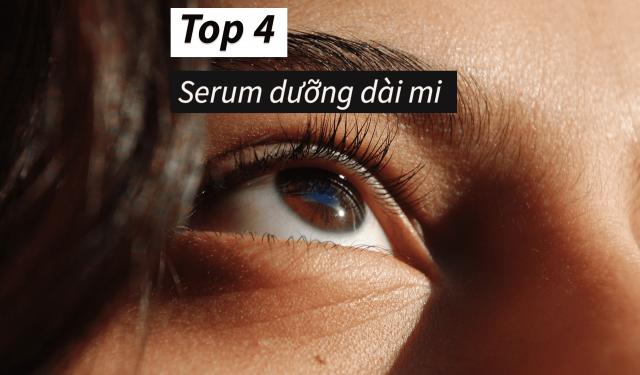 """TOP 4 serum dưỡng dài mi tốt nhất đem lại hàng mi cong vút """"vạn người mê"""""""
