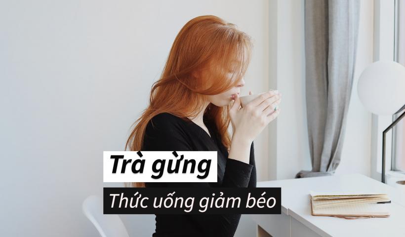 Hướng dẫn 5 cách pha trà gừng giảm cân hiệu quả nhất