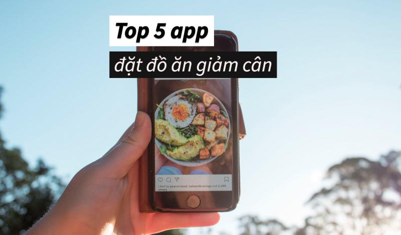 Top 5 App đặt đồ ăn giảm cân online tiện dụng nhất bạn nên biết!