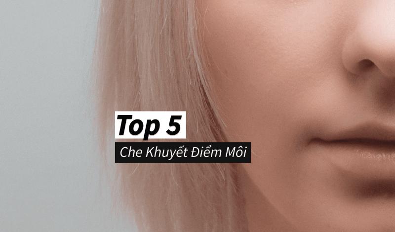 Top 5 Che Khuyết Điểm Môi hot nhất: Môi mỏng thành dày, môi thâm hoá hồng