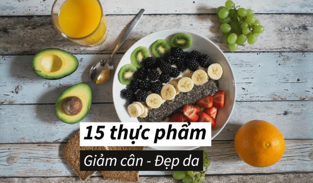 Top 15 loại thực phẩm giảm cân đẹp da bạn nên biết