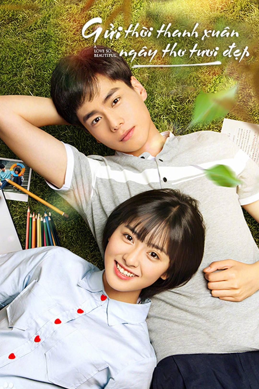 Phim học đường Trung Quốc hay - A Love So Beautiful - Gửi Thời Thanh Xuân Ngây Thơ Tươi Đẹp (2017)