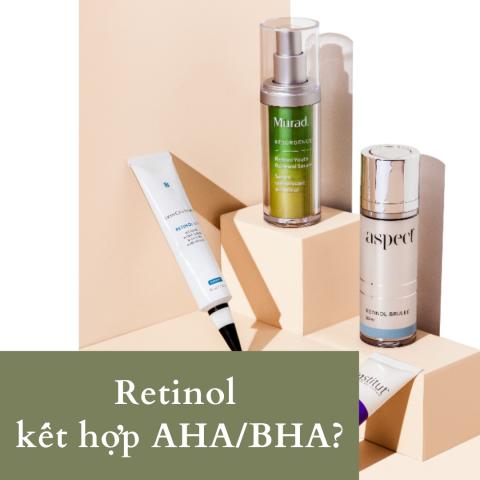 Công dụng khi kết hợp AHA/BHA với Retinol là gì?