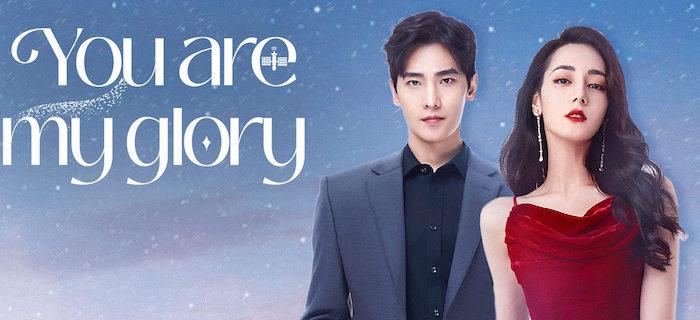 Phim ngôn tình Trung Quốc hay - Em Là Niềm Kiêu Hãnh Của Anh - You Are My Glory