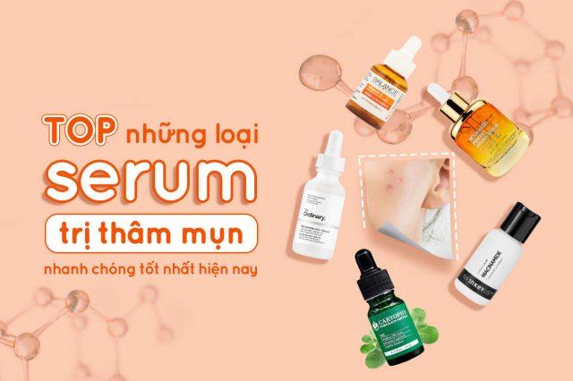 Review 15 serum trị thâm mụn hiệu quả tốt nhất hiện nay và cách dùng