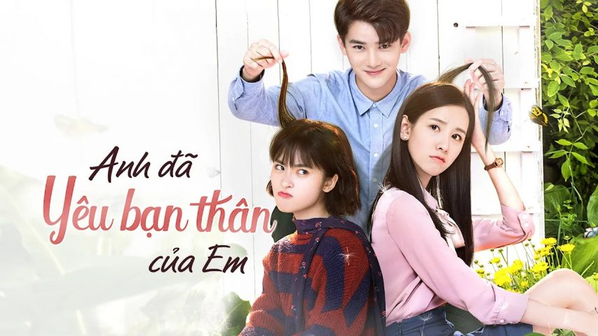 Phim Trung Quốc hay nhất - Anh đã yêu bạn thân của em